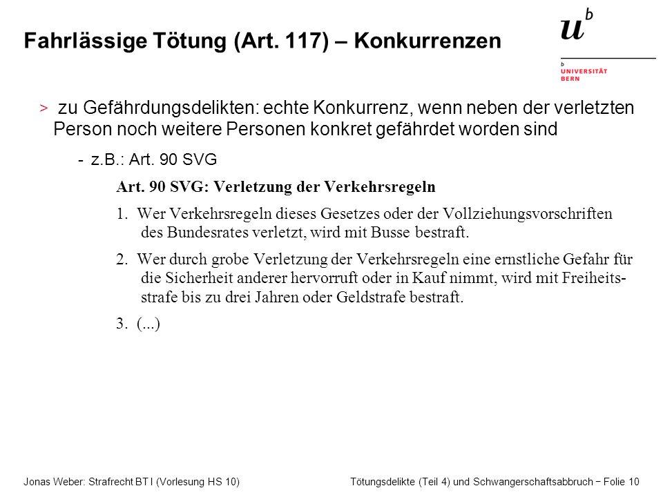 Jonas Weber: Strafrecht BT I (Vorlesung HS 10) Tötungsdelikte (Teil 4) und Schwangerschaftsabbruch − Folie 10 Fahrlässige Tötung (Art. 117) – Konkurre