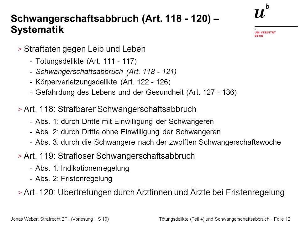 Jonas Weber: Strafrecht BT I (Vorlesung HS 10) Tötungsdelikte (Teil 4) und Schwangerschaftsabbruch − Folie 12 Schwangerschaftsabbruch (Art. 118 - 120)