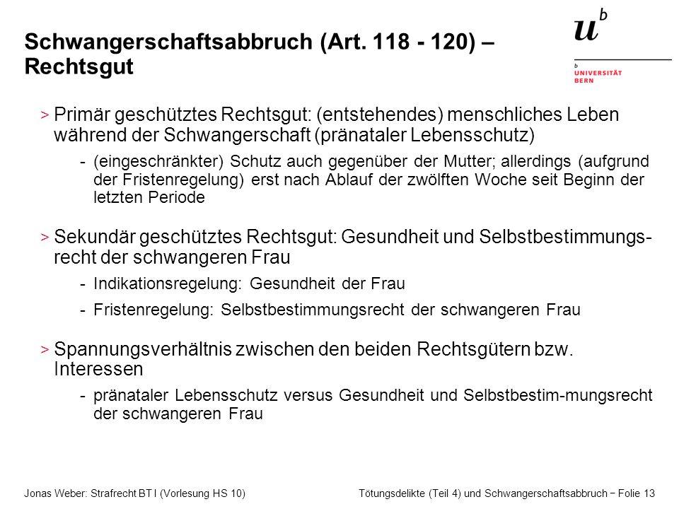 Jonas Weber: Strafrecht BT I (Vorlesung HS 10) Tötungsdelikte (Teil 4) und Schwangerschaftsabbruch − Folie 13 Schwangerschaftsabbruch (Art. 118 - 120)