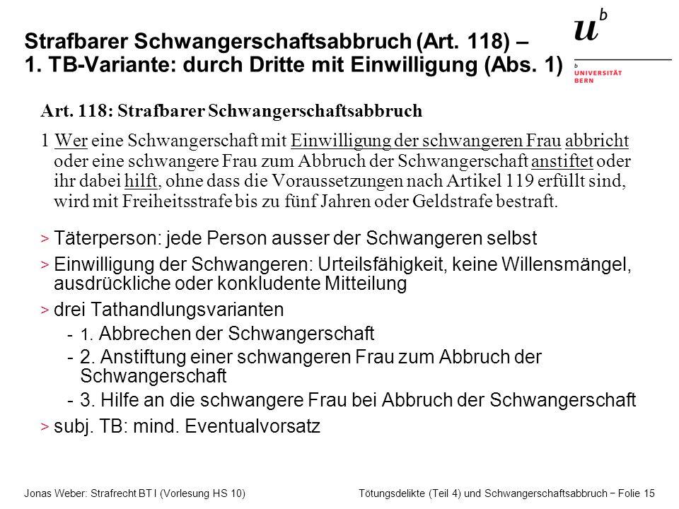 Jonas Weber: Strafrecht BT I (Vorlesung HS 10) Tötungsdelikte (Teil 4) und Schwangerschaftsabbruch − Folie 15 Strafbarer Schwangerschaftsabbruch (Art.