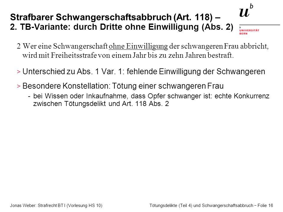 Jonas Weber: Strafrecht BT I (Vorlesung HS 10) Tötungsdelikte (Teil 4) und Schwangerschaftsabbruch − Folie 16 Strafbarer Schwangerschaftsabbruch (Art.