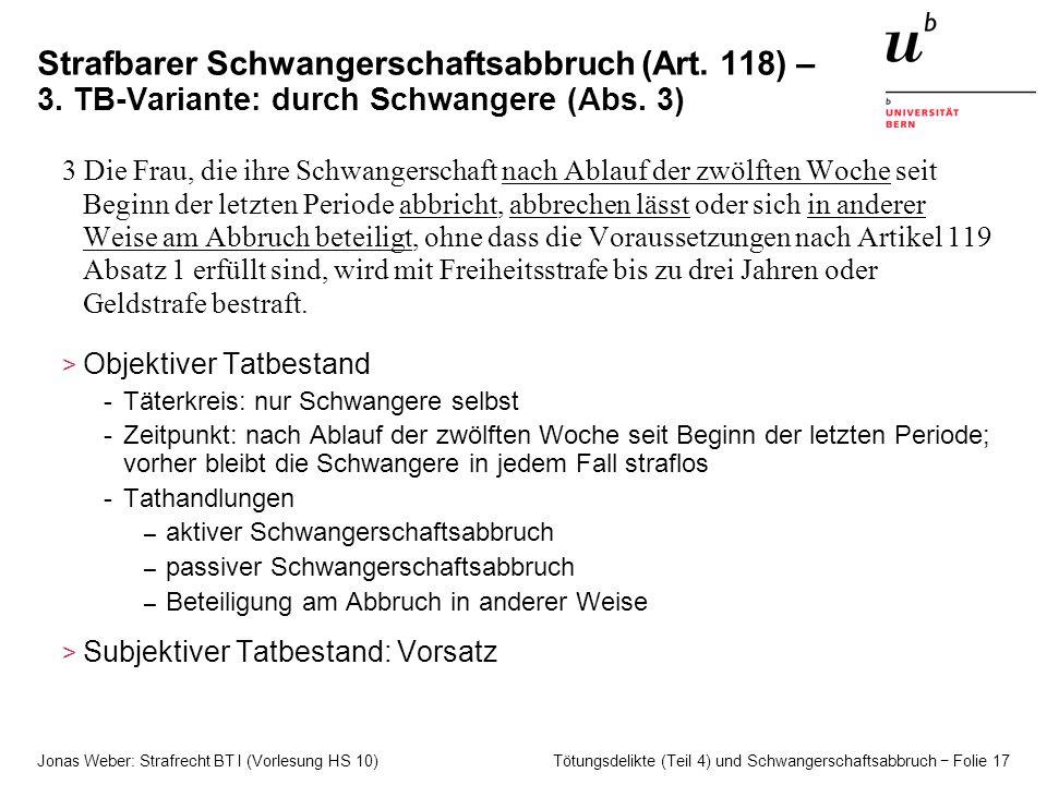 Jonas Weber: Strafrecht BT I (Vorlesung HS 10) Tötungsdelikte (Teil 4) und Schwangerschaftsabbruch − Folie 17 Strafbarer Schwangerschaftsabbruch (Art.