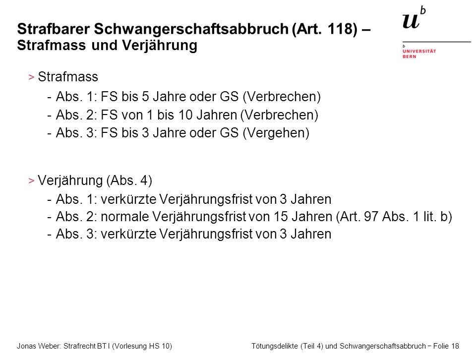 Jonas Weber: Strafrecht BT I (Vorlesung HS 10) Tötungsdelikte (Teil 4) und Schwangerschaftsabbruch − Folie 18 Strafbarer Schwangerschaftsabbruch (Art.