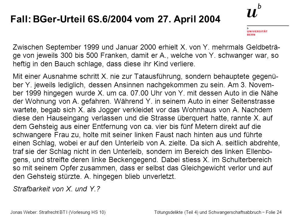 Jonas Weber: Strafrecht BT I (Vorlesung HS 10) Tötungsdelikte (Teil 4) und Schwangerschaftsabbruch − Folie 24 Fall: BGer-Urteil 6S.6/2004 vom 27. Apri