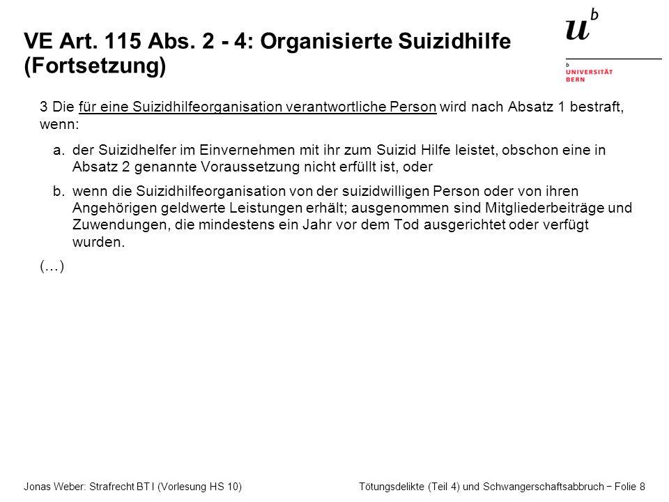 Jonas Weber: Strafrecht BT I (Vorlesung HS 10) Tötungsdelikte (Teil 4) und Schwangerschaftsabbruch − Folie 8 VE Art. 115 Abs. 2 - 4: Organisierte Suiz