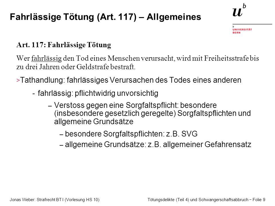 Jonas Weber: Strafrecht BT I (Vorlesung HS 10) Tötungsdelikte (Teil 4) und Schwangerschaftsabbruch − Folie 9 Fahrlässige Tötung (Art.