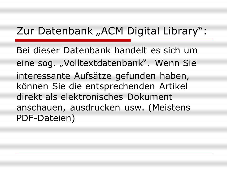 """Zur Datenbank """"ACM Digital Library : Bei dieser Datenbank handelt es sich um eine sog."""