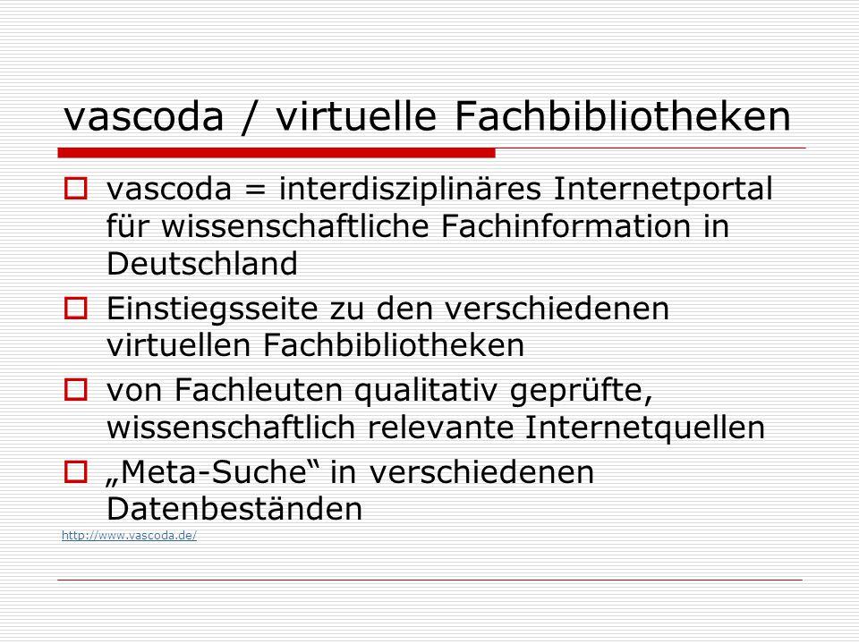 """vascoda / virtuelle Fachbibliotheken  vascoda = interdisziplinäres Internetportal für wissenschaftliche Fachinformation in Deutschland  Einstiegsseite zu den verschiedenen virtuellen Fachbibliotheken  von Fachleuten qualitativ geprüfte, wissenschaftlich relevante Internetquellen  """"Meta-Suche in verschiedenen Datenbeständen http://www.vascoda.de/"""