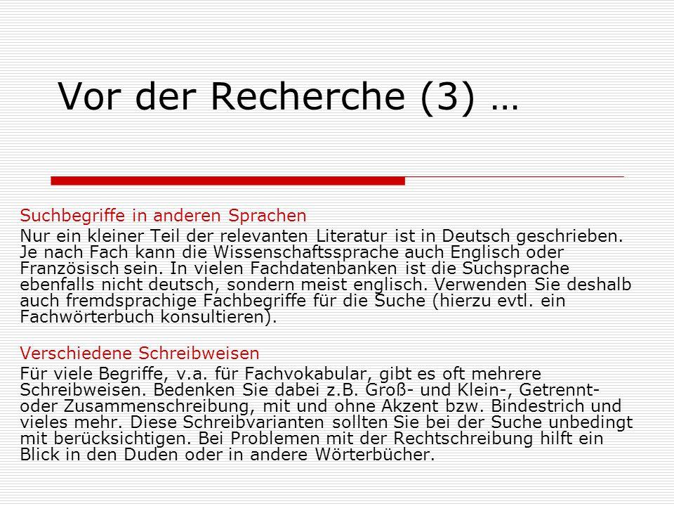 Vor der Recherche (3) … Suchbegriffe in anderen Sprachen Nur ein kleiner Teil der relevanten Literatur ist in Deutsch geschrieben.