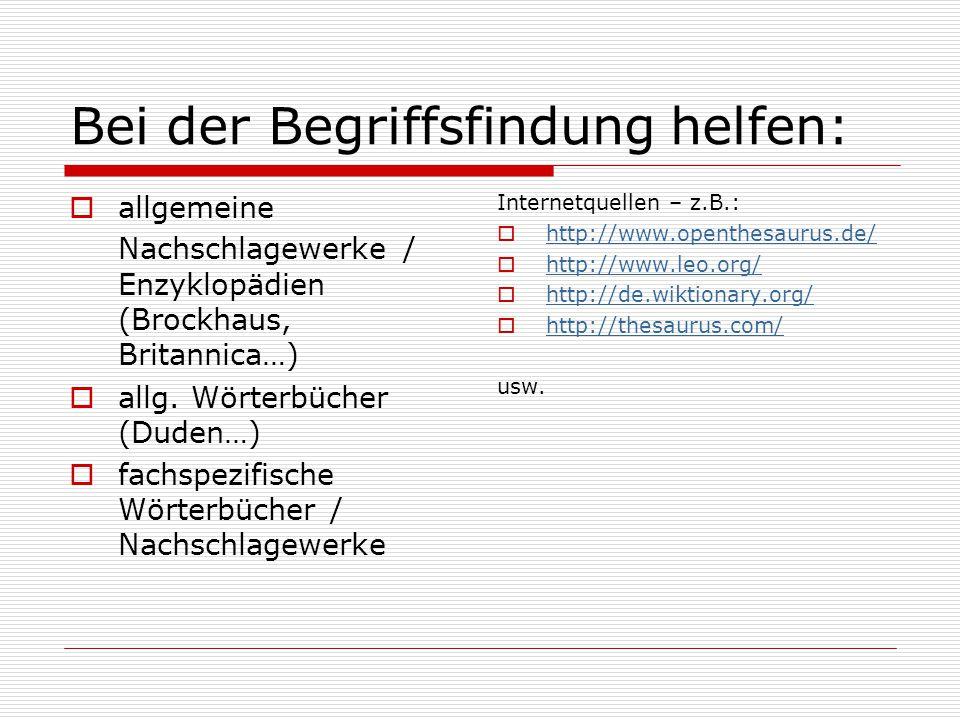 Bei der Begriffsfindung helfen:  allgemeine Nachschlagewerke / Enzyklopädien (Brockhaus, Britannica…)  allg.