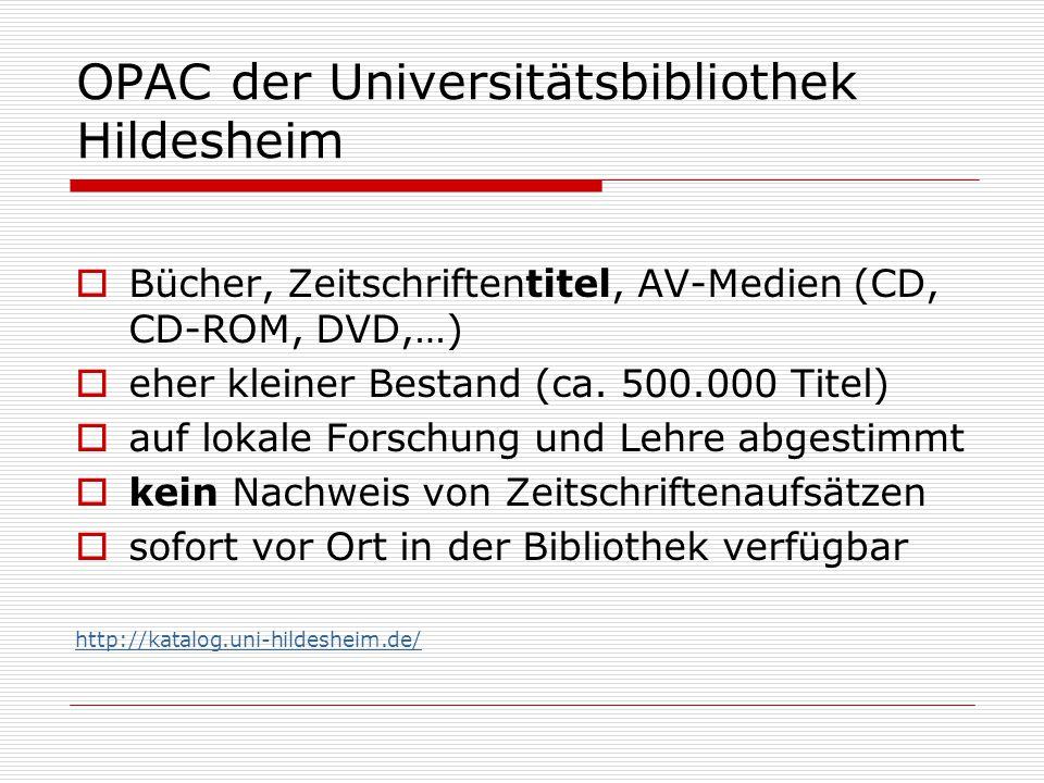 OPAC der Universitätsbibliothek Hildesheim  Bücher, Zeitschriftentitel, AV-Medien (CD, CD-ROM, DVD,…)  eher kleiner Bestand (ca.