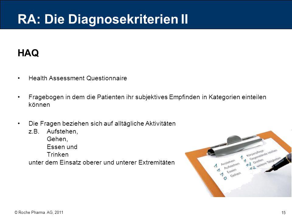 © Roche Pharma AG, 2011 15 RA: Die Diagnosekriterien II HAQ Health Assessment Questionnaire Fragebogen in dem die Patienten ihr subjektives Empfinden