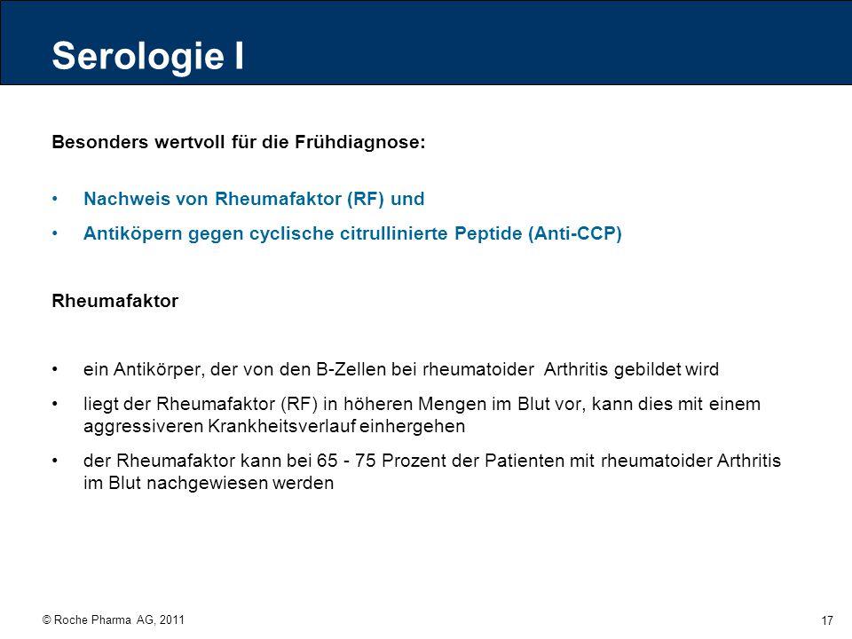 © Roche Pharma AG, 2011 17 Serologie I Besonders wertvoll für die Frühdiagnose: Nachweis von Rheumafaktor (RF) und Antiköpern gegen cyclische citrulli