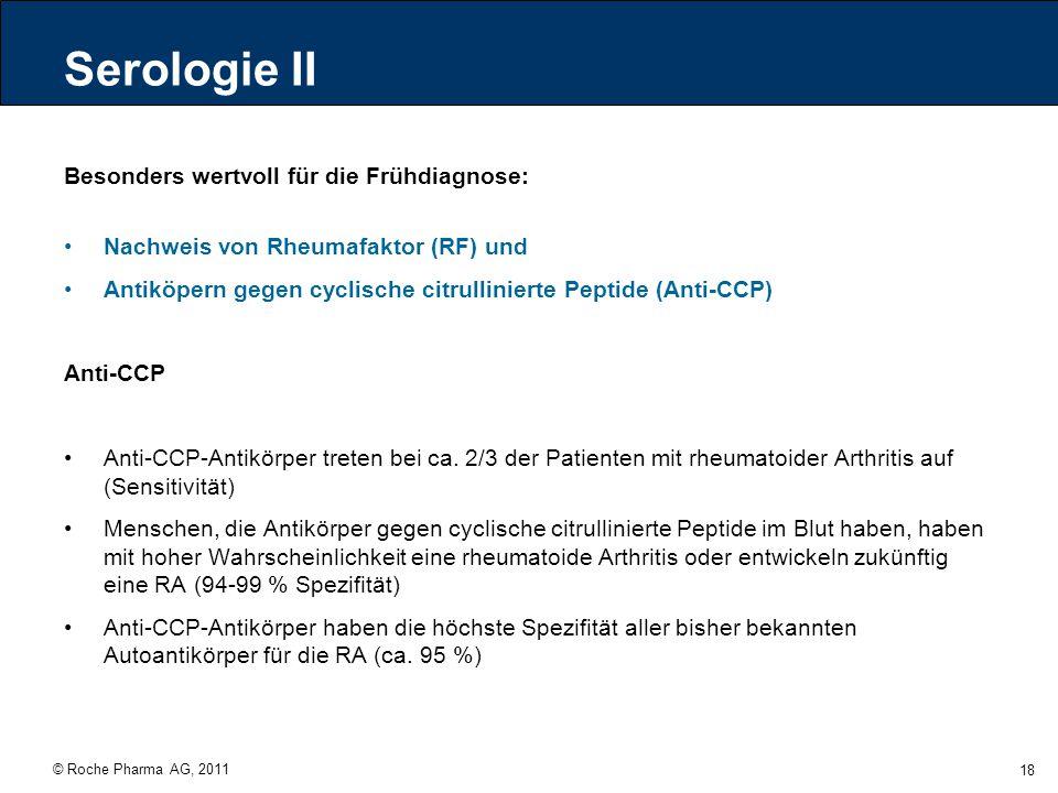 © Roche Pharma AG, 2011 18 Serologie II Besonders wertvoll für die Frühdiagnose: Nachweis von Rheumafaktor (RF) und Antiköpern gegen cyclische citrull