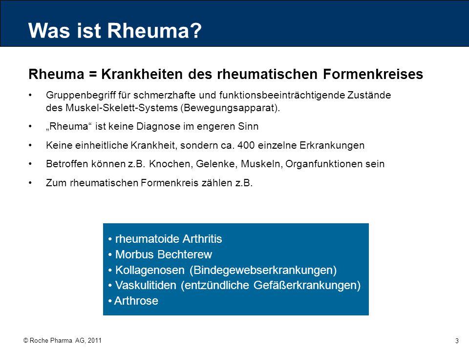 © Roche Pharma AG, 2011 3 Was ist Rheuma? Rheuma = Krankheiten des rheumatischen Formenkreises Gruppenbegriff für schmerzhafte und funktionsbeeinträch