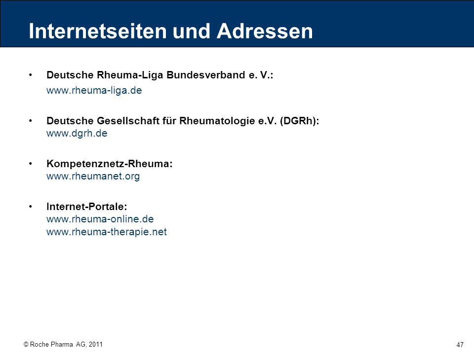 © Roche Pharma AG, 2011 47 Internetseiten und Adressen Deutsche Rheuma-Liga Bundesverband e. V.: www.rheuma-liga.de Deutsche Gesellschaft für Rheumato