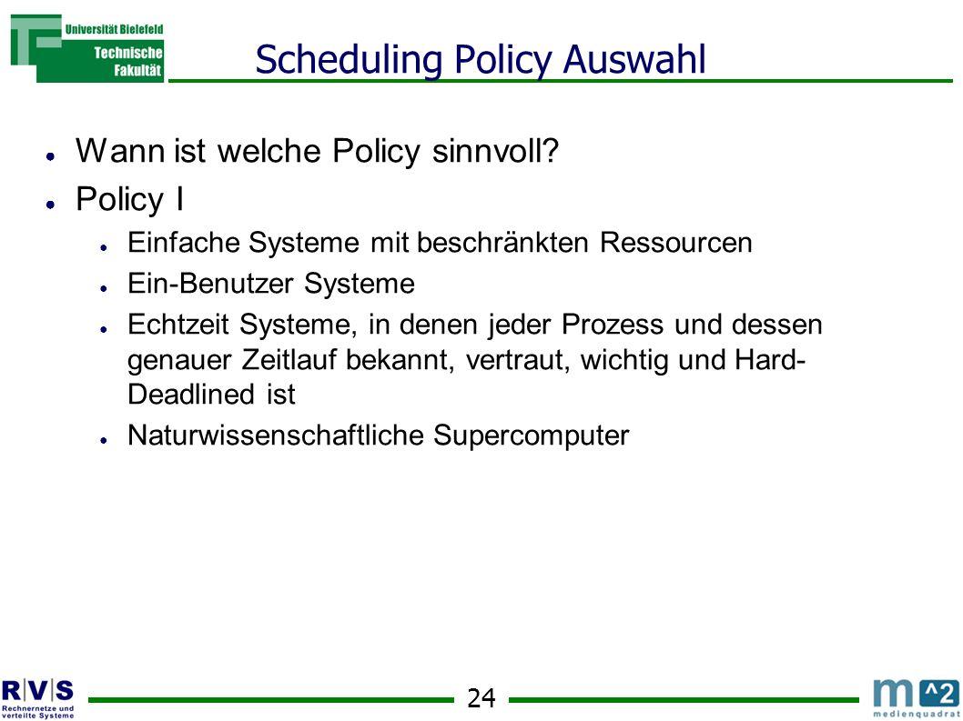 24 Scheduling Policy Auswahl ● Wann ist welche Policy sinnvoll.