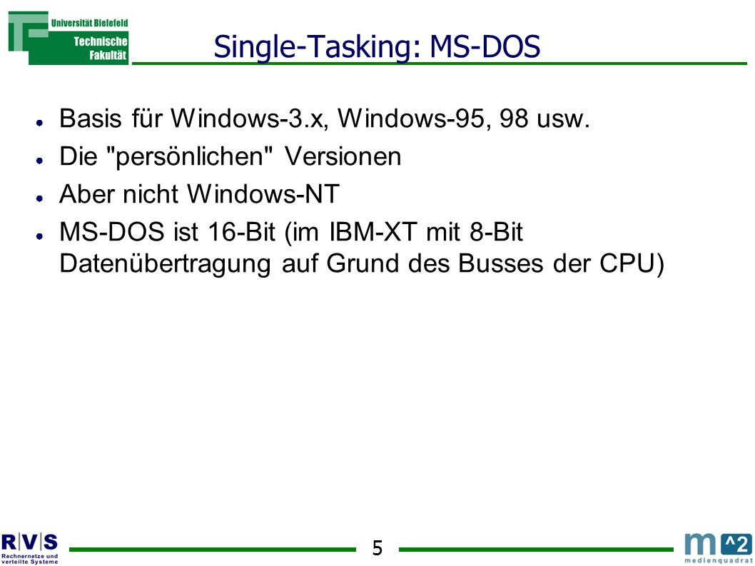 5 Single-Tasking: MS-DOS ● Basis für Windows-3.x, Windows-95, 98 usw.
