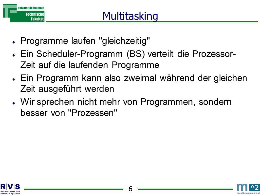 6 Multitasking ● Programme laufen gleichzeitig ● Ein Scheduler-Programm (BS) verteilt die Prozessor- Zeit auf die laufenden Programme ● Ein Programm kann also zweimal während der gleichen Zeit ausgeführt werden ● Wir sprechen nicht mehr von Programmen, sondern besser von Prozessen