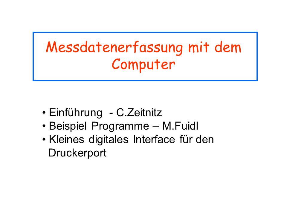 Messdatenerfassung mit dem Computer Einführung - C.Zeitnitz Beispiel Programme – M.Fuidl Kleines digitales Interface für den Druckerport
