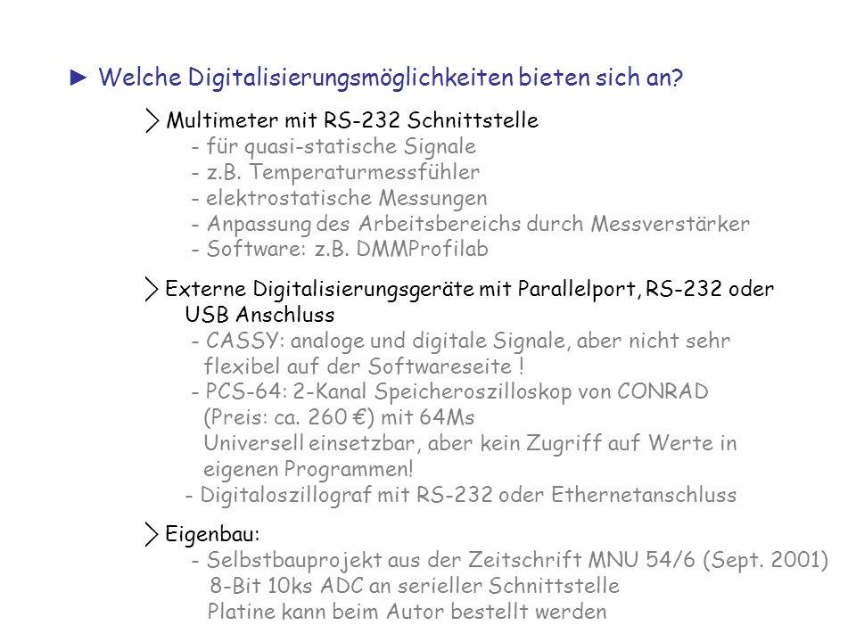 ► Welche Digitalisierungsmöglichkeiten bieten sich an? ⃟ Multimeter mit RS-232 Schnittstelle - für quasi-statische Signale - z.B. Temperaturmessfühler