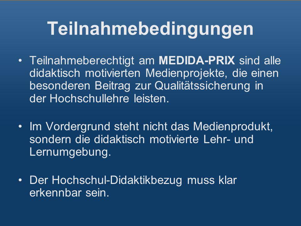 Teilnahmebedingungen Teilnahmeberechtigt am MEDIDA-PRIX sind alle didaktisch motivierten Medienprojekte, die einen besonderen Beitrag zur Qualitätssicherung in der Hochschullehre leisten.