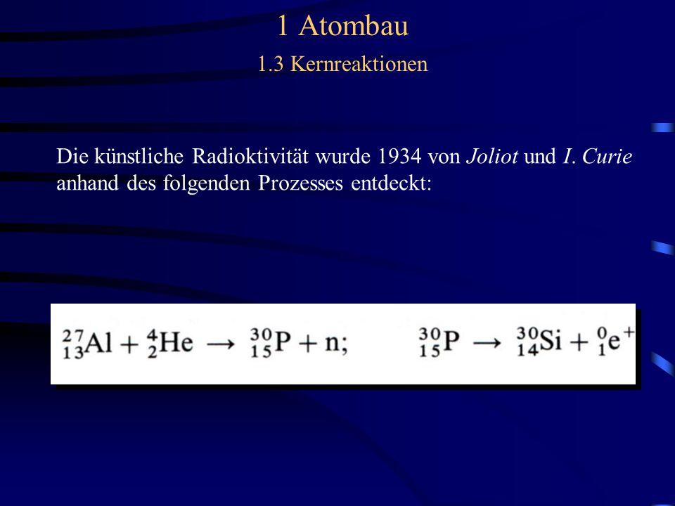 Die künstliche Radioktivität wurde 1934 von Joliot und I.