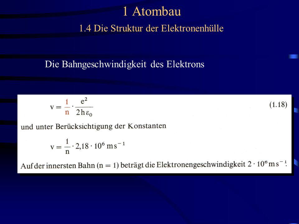 1 Atombau 1.4 Die Struktur der Elektronenhülle Die Bahngeschwindigkeit des Elektrons