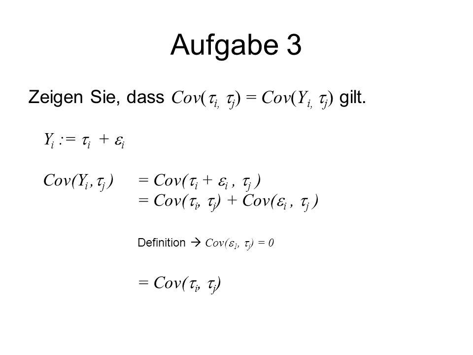 Aufgabe 3 Zeigen Sie, dass Cov(  i,  j ) = Cov(Y i,  j ) gilt. Y i :=  i +  i Cov(Y i,  j ) = Cov(  i +  i,  j ) = Cov(  i,  j ) + Cov(  i