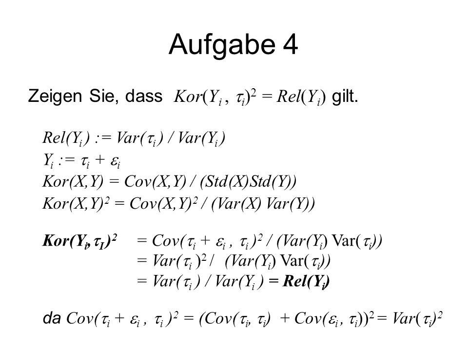 Aufgabe 4 Zeigen Sie, dass Kor(Y i,  i ) 2 = Rel(Y i ) gilt. Rel(Y i ) := Var(  i ) / Var(Y i ) Kor(Y i,  I ) 2 = Cov(  i +  i,  i ) 2 / (Var(Y