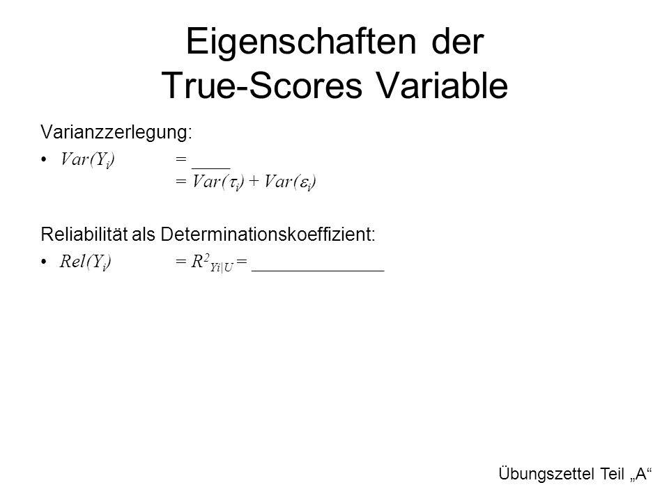 Eigenschaften der True-Scores Variable Varianzzerlegung: Var(Y i ) = ____+ 2Cov(  i,  i ) = Var(  i ) + Var(  i ) Reliabilität als Determinationsk