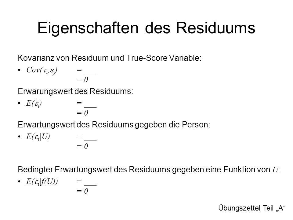 Eigenschaften des Residuums Kovarianz von Residuum und True-Score Variable: Cov(  i,  j ) = ___ = 0 Erwarungswert des Residuums: E(  i )= ___ = 0 E