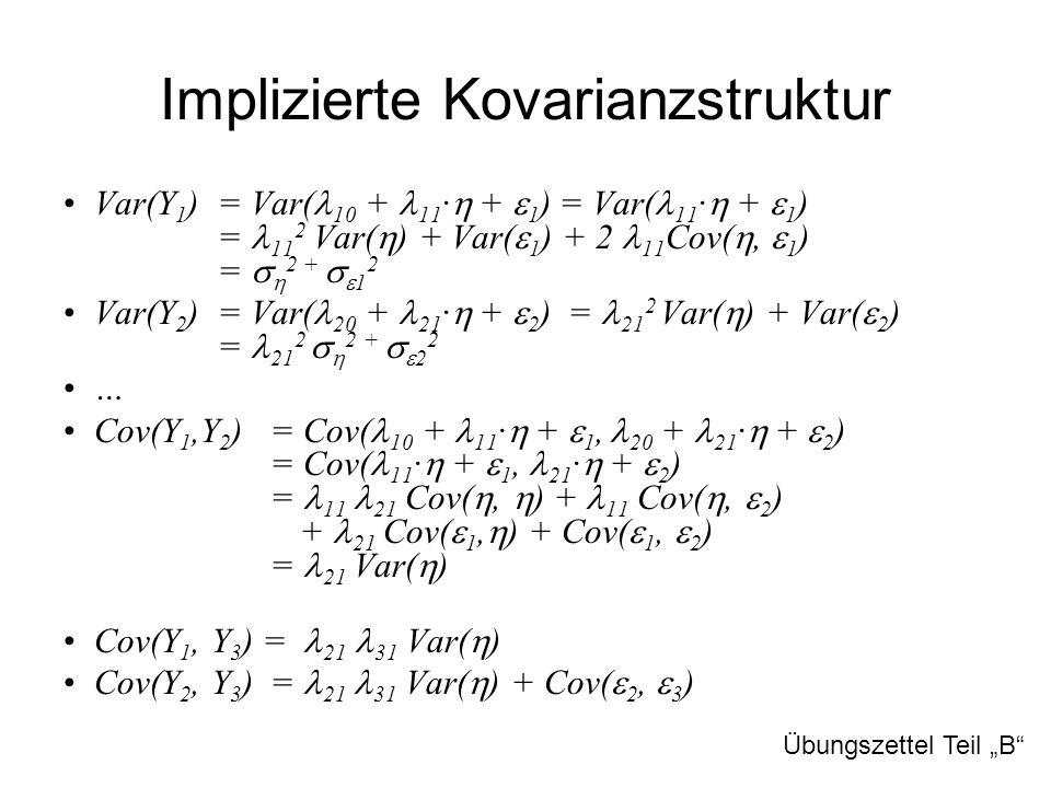 Implizierte Kovarianzstruktur Var(Y 1 ) = Var( 10 + 11 ·  +  1 ) = Var( 11 ·  +  1 ) = 11 2 Var(  ) + Var(  1 ) + 2 11 Cov( ,  1 ) =   2 + 