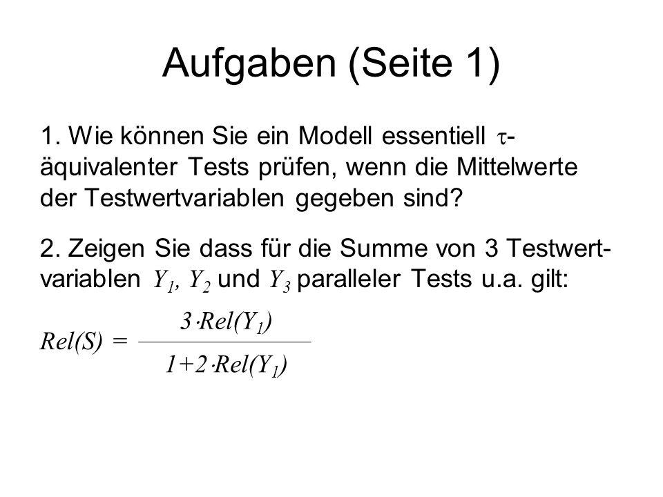 Aufgaben (Seite 1) 1. Wie können Sie ein Modell essentiell  - äquivalenter Tests prüfen, wenn die Mittelwerte der Testwertvariablen gegeben sind? 2.