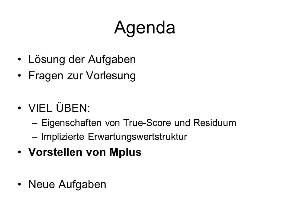 Agenda Lösung der Aufgaben Fragen zur Vorlesung VIEL ÜBEN: –Eigenschaften von True-Score und Residuum –Implizierte Erwartungswertstruktur Vorstellen v