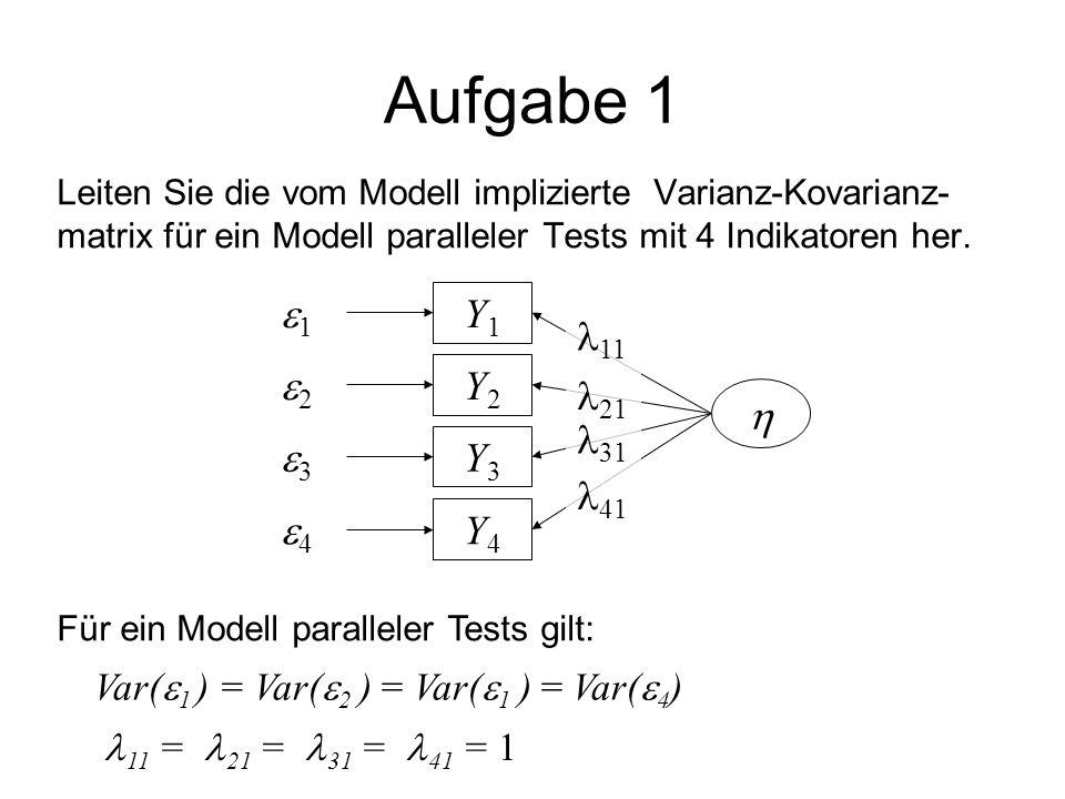 Aufgabe 1 Schritt 1: Regressionsgleichungen Y 1 =   11  +  1 Y 2 =   21  +  2 Y 3 =   31  +  3 Y 4 =   41  +  4 Richtig: Y 1 =   +  1  wegen 11 =  21 =  31 =  41 = 1 Falsch: Y 1 =   11  +  1  aus Var(  1 ) = Var(  2 ) = Var(  1 ) = Var(  4 ) folgt nicht: Y 1 =   11  +  1 Y 1 =   + 