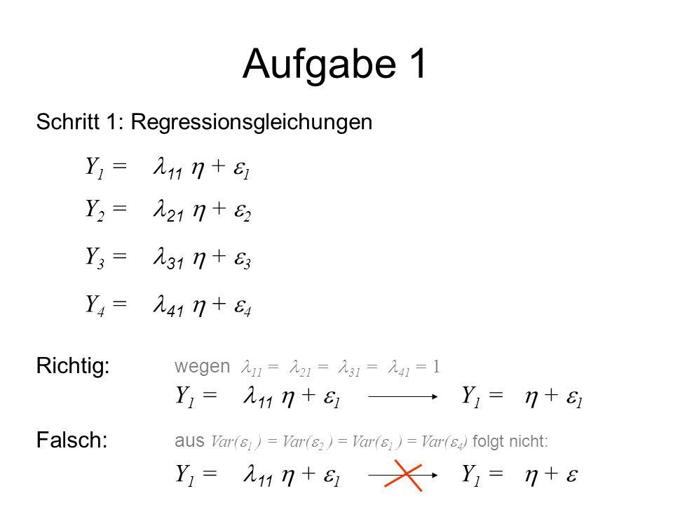 Aufgabe 1 Schritt 1: Regressionsgleichungen Y 1 =   11  +  1 Y 2 =   21  +  2 Y 3 =   31  +  3 Y 4 =   41  +  4 Richtig: Y 1 =   + 