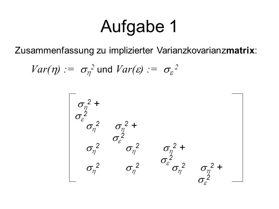 """Implizierte Kovarianzstruktur Var(Y 1 ) = Var( 10 + 11 ·  +  1 ) = Var( 11 ·  +  1 ) = 11 2 Var(  ) + Var(  1 ) + 2 11 Cov( ,  1 ) =   2 +   1 2 Var(Y 2 ) = Var( 20 + 21 ·  +  2 ) = 21 2 Var(  ) + Var(  2 ) = 21 2   2 +   2 2 … Cov(Y 1,Y 2 )= Cov( 10 + 11 ·  +  1, 20 + 21 ·  +  2 ) = Cov( 11 ·  +  1, 21 ·  +  2 ) = 11 21 Cov( ,  ) + 11 Cov( ,  2 ) + 21 Cov(  1,  ) + Cov(  1,  2 ) = 21 Var(  ) Cov(Y 1, Y 3 ) = 21 31 Var(  ) Cov(Y 2, Y 3 )= 21 31 Var(  ) + Cov(  2,  3 ) Übungszettel Teil """"B"""