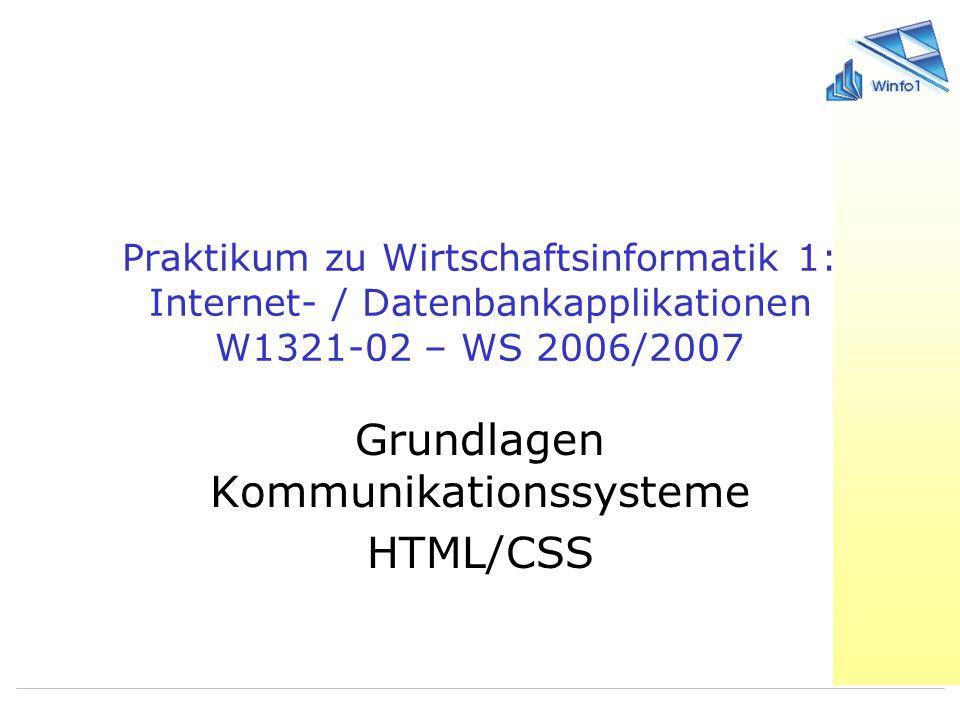 Praktikum zu Wirtschaftsinformatik 1: Internet- / Datenbankapplikationen W1321-02 – WS 2006/2007 Grundlagen Kommunikationssysteme HTML/CSS