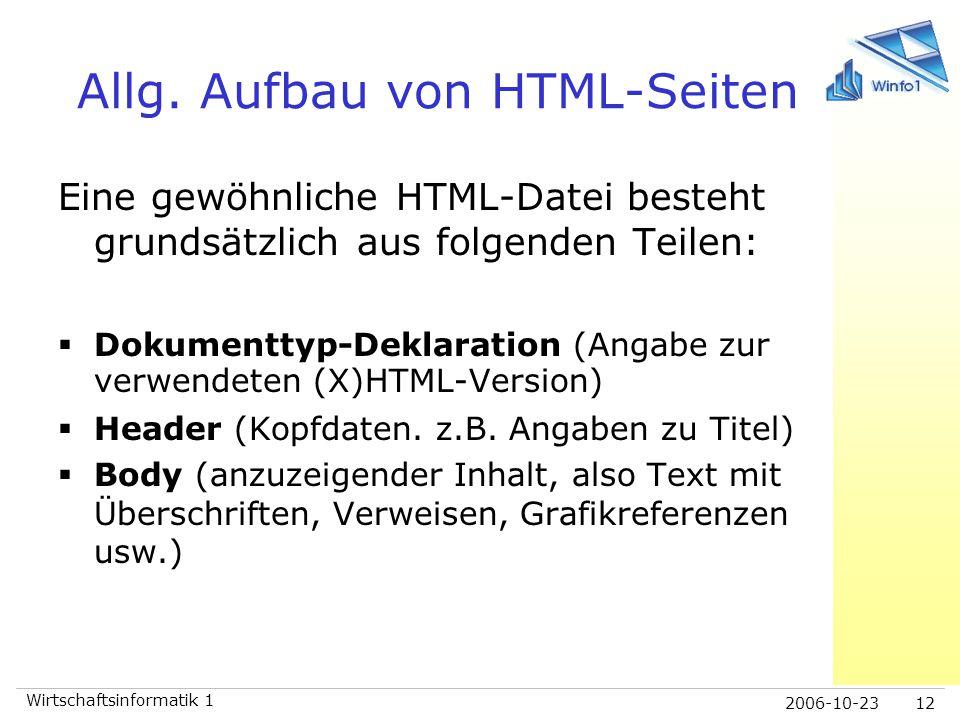 2006-10-23 Wirtschaftsinformatik 1 12 Allg. Aufbau von HTML-Seiten Eine gewöhnliche HTML-Datei besteht grundsätzlich aus folgenden Teilen:  Dokumentt