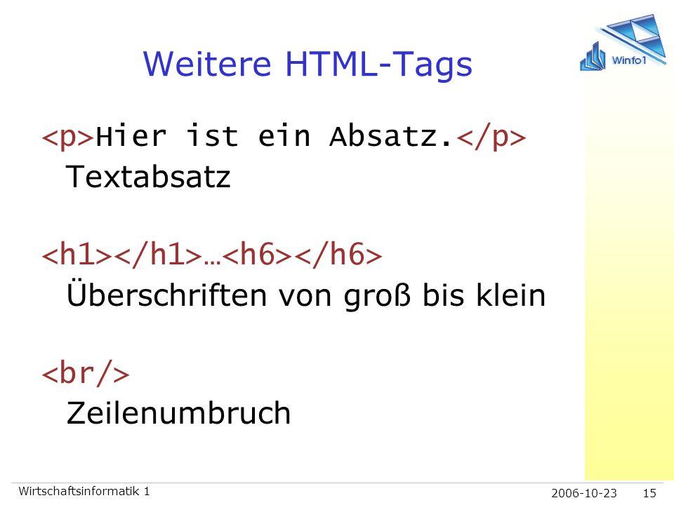 2006-10-23 Wirtschaftsinformatik 1 15 Weitere HTML-Tags Hier ist ein Absatz. Textabsatz … Überschriften von groß bis klein Zeilenumbruch