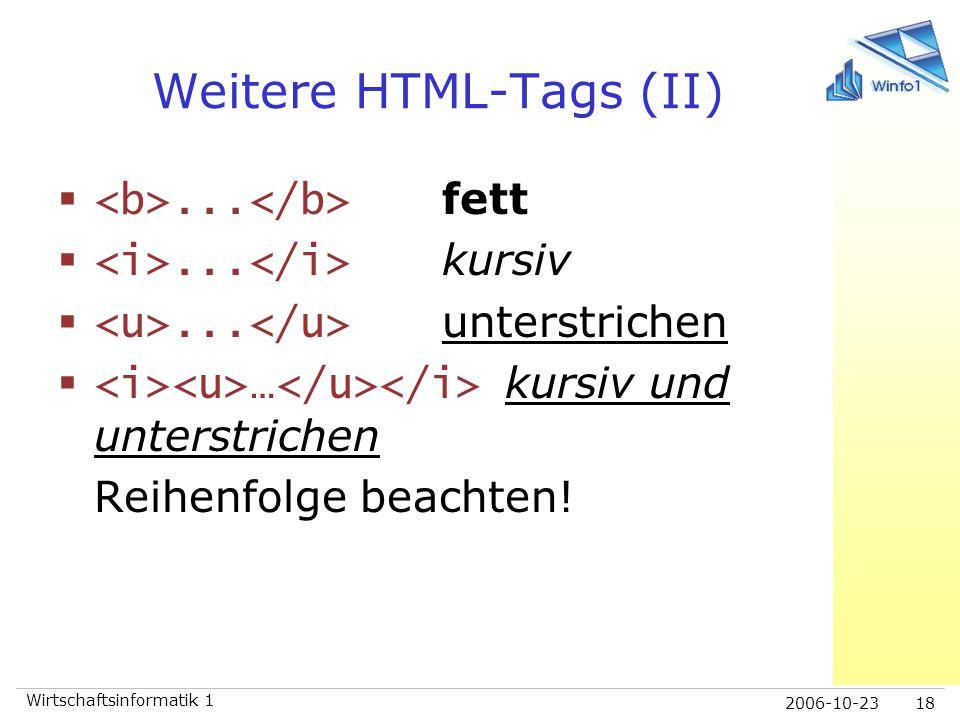 2006-10-23 Wirtschaftsinformatik 1 18 Weitere HTML-Tags (II) ... fett ... kursiv ... unterstrichen  … kursiv und unterstrichen Reihenfolge beachte