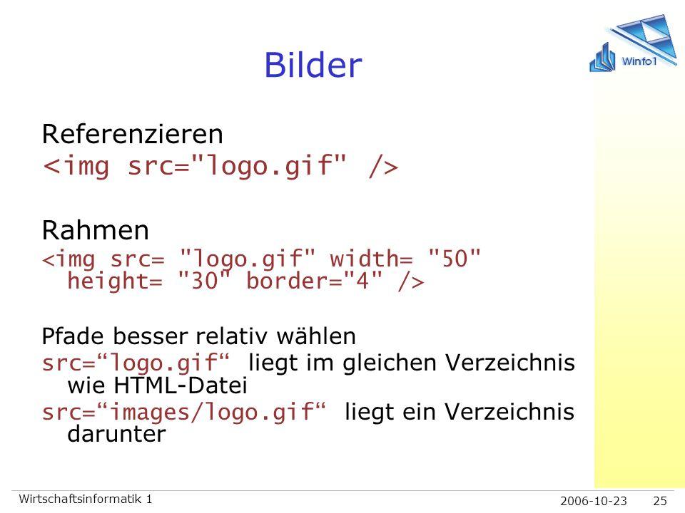 """2006-10-23 Wirtschaftsinformatik 1 25 Bilder Referenzieren Rahmen Pfade besser relativ wählen src=""""logo.gif"""" liegt im gleichen Verzeichnis wie HTML-Da"""