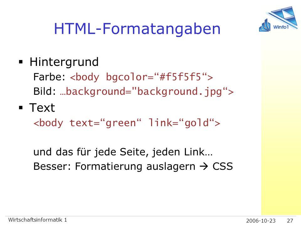 2006-10-23 Wirtschaftsinformatik 1 27 HTML-Formatangaben  Hintergrund Farbe: Bild: …background=