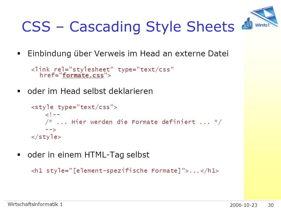 2006-10-23 Wirtschaftsinformatik 1 30 CSS – Cascading Style Sheets  Einbindung über Verweis im Head an externe Datei  oder im Head selbst deklariere