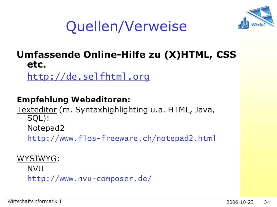 2006-10-23 Wirtschaftsinformatik 1 34 Quellen/Verweise Umfassende Online-Hilfe zu (X)HTML, CSS etc. http://de.selfhtml.org Empfehlung Webeditoren: Tex