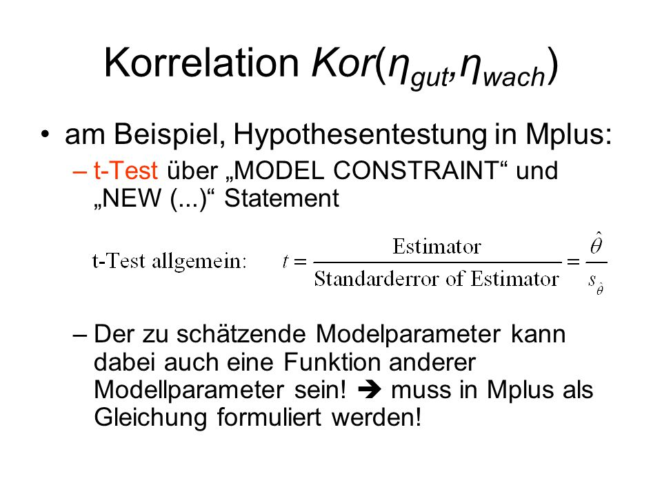 """Korrelation Kor(η gut,η wach ) am Beispiel, Hypothesentestung in Mplus: –t-Test über """"MODEL CONSTRAINT"""" und """"NEW (...)"""" Statement –Der zu schätzende M"""