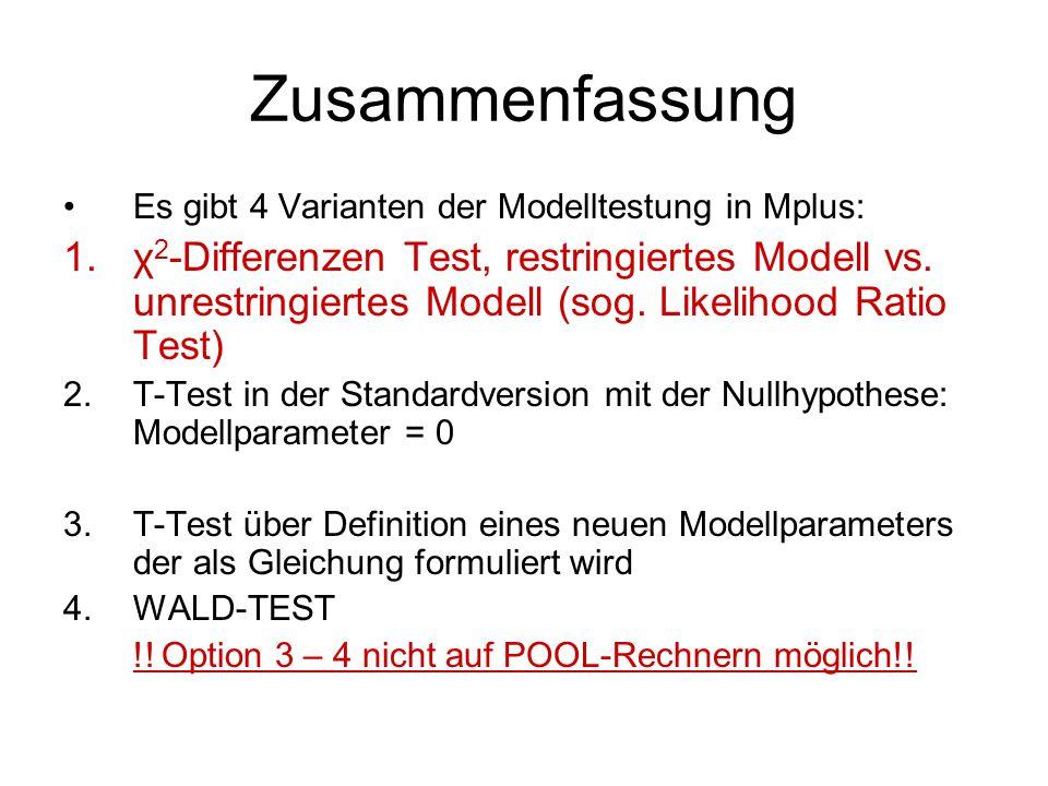 Zusammenfassung Es gibt 4 Varianten der Modelltestung in Mplus: 1.χ 2 -Differenzen Test, restringiertes Modell vs. unrestringiertes Modell (sog. Likel