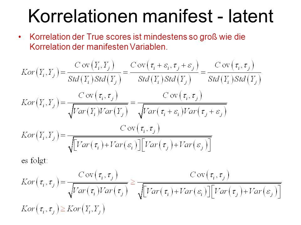 Korrelationen manifest - latent Korrelation der True scores ist mindestens so groß wie die Korrelation der manifesten Variablen.
