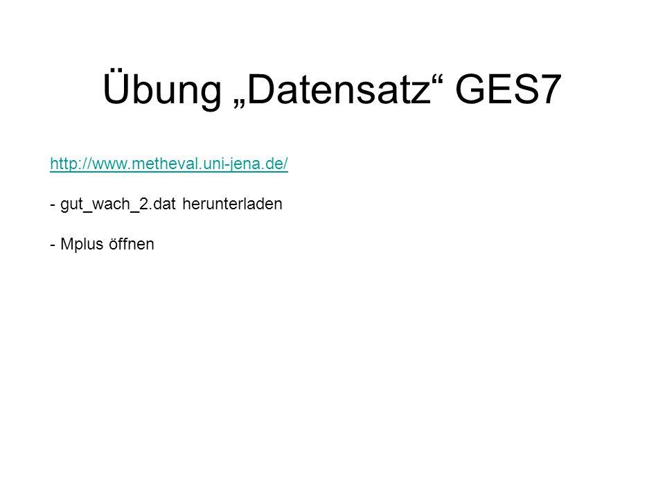 """Übung """"Datensatz"""" GES7 http://www.metheval.uni-jena.de/ - gut_wach_2.dat herunterladen - Mplus öffnen"""